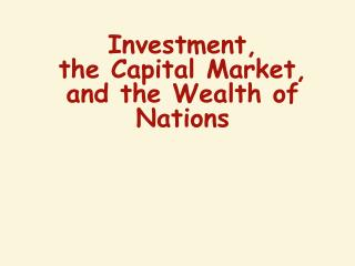 Investment,  the Capital Market,  and the Wealth of Nations