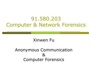 Xinwen Fu Anonymous Communication & Computer Forensics