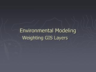 Environmental Modeling Weighting GIS Layers