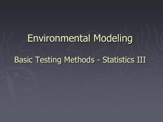 Environmental Modeling Basic Testing Methods - Statistics III