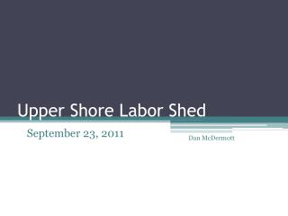 Upper Shore Labor Shed