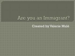 Are you an Immigrant?