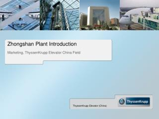 Zhongshan  Plant Introduction Marketing, ThyssenKrupp Elevator China Field