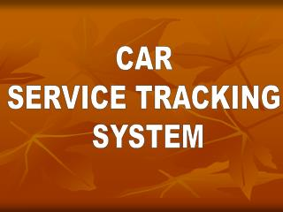 CAR SERVICE TRACKING  SYSTEM