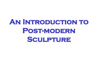An Introduction to Post-modern Sculpture