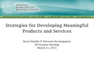Strategies for Developing Meaningful Products and Services Rural Health  IT Network Development