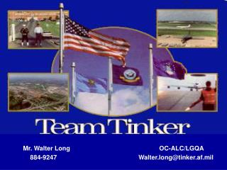 Mr. Walter Long 				OC-ALC/LGQA 		   884-9247				Walter.long@tinker.af.mil