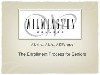 A Living…A Life…A Difference The Enrollment Process for Seniors