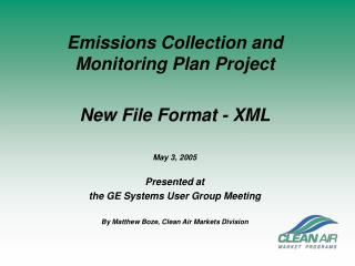 Emissions Collection and Monitoring Plan Project New File Format - XML May 3, 2005 Presented at