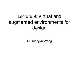 Lecture 9:  Virtual and augmented environments for design