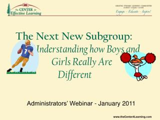 The Next New Subgroup:     Understanding how Boys and               Girls Really Are   Different