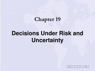 Chapter 19 Decisions Under Risk and Uncertainty