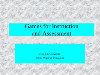 Games for Instruction and Assessment