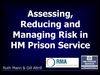 Assessing,  Reducing and Managing Risk in HM Prison Service