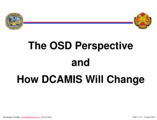 The OSD Perspective and How DCAMIS Will Change