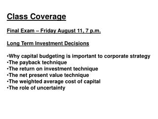 Class Coverage Final Exam – Friday August 11, 7 p.m. Long Term Investment Decisions