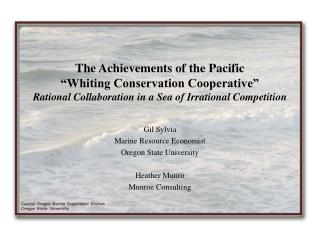 Gil Sylvia Marine Resource Economist Oregon State University Heather Munro Munroe Consulting
