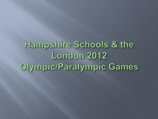 Hampshire Schools & the London 2012 Olympic/ Paralympic Games
