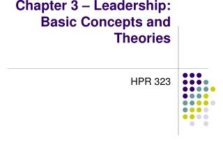Chapter 3 – Leadership: Basic Concepts and Theories