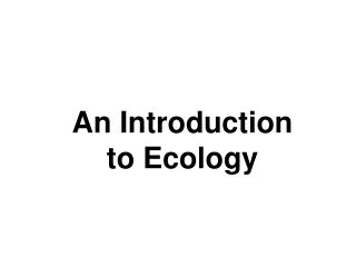 An Introduction  to Ecology