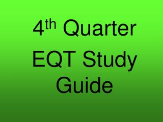 4 th  Quarter   	EQT Study Guide