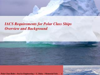 IACS Requirements for Polar Class Ships Overview and Background