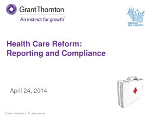 Health Care Reform: Reporting and Compliance April 24, 2014