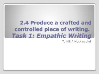 2.4  Produce a crafted and controlled piece of writing. Task 1: Empathic Writing