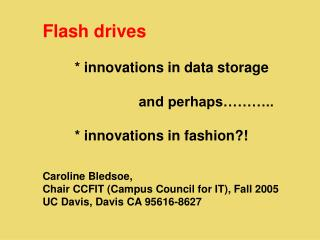 Flash drives 	* innovations in data storage 			and perhaps……….. 	* innovations in fashion?!