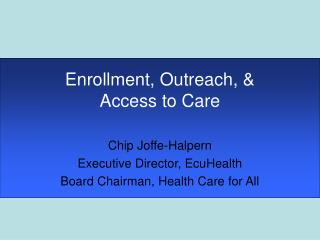 Enrollment, Outreach, & Access to Care
