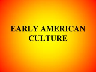 EARLY AMERICAN CULTURE