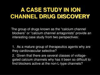 A CASE STUDY IN ION CHANNEL DRUG DISCOVERY