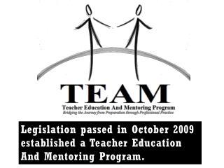 Legislation passed in October 2009 established a Teacher Education And Mentoring Program.