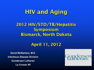 HIV and Aging  2012 HIV/STD/TB/Hepatitis Symposium Bismarck, North Dakota   April 11, 2012