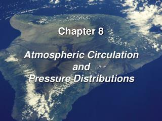 Chapter 8 Atmospheric Circulation and Pressure Distributions