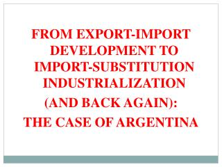 FROM EXPORT-IMPORT DEVELOPMENT TO IMPORT-SUBSTITUTION INDUSTRIALIZATION (AND BACK AGAIN):