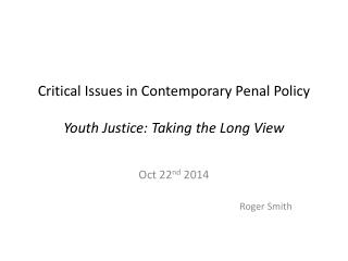 Critical Issues in Contemporary Penal Policy Youth Justice: Taking the Long View