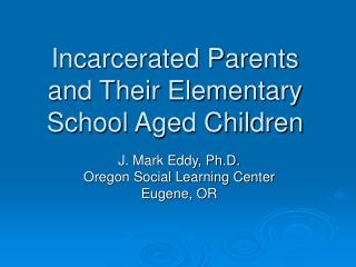 Incarcerated Parents and Their Elementary School Aged Children