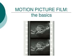 MOTION PICTURE FILM: the basics
