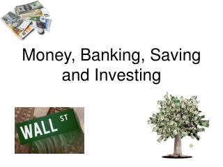 Money, Banking, Saving and Investing
