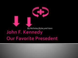 John F. Kennedy Our Favorite  Presedent