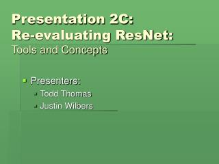 Presentation 2C:  Re-evaluating ResNet: Tools and Concepts