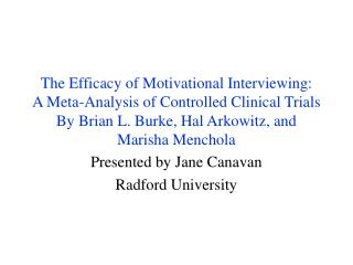 The Efficacy of Motivational Interviewing:  A Meta-Analysis of Controlled Clinical Trials By Brian L. Burke, Hal Arkowit