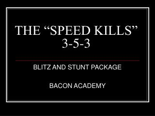 "THE ""SPEED KILLS""  3-5-3"