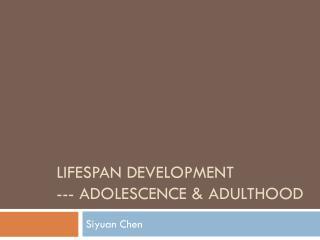 Lifespan development --- Adolescence & adulthood