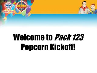 Welcome to  Pack 123  Popcorn Kickoff!
