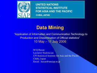 M Q Hasan Lecturer/ Statistician UN Statistical Institute for Asia and the Pacific Chiba, Japan Email : hasan@unsiap.or.