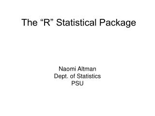 "The ""R"" Statistical Package"