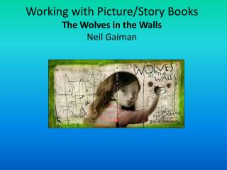 Working with Picture/Story Books The Wolves in the Walls Neil Gaiman