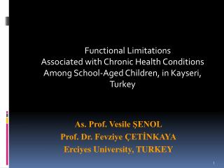 Functional Limitations Associated with Chronic Health Conditions Among School-Aged Children, in Kayseri, Turkey As. Pro